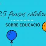 Les 25 millors frases cèlebres sobre educació