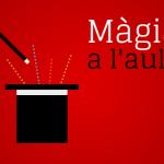 Posa una mica de màgia a la teva aula