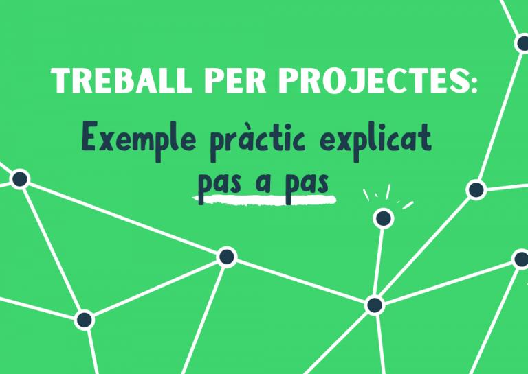 Treball per projectes: exemple pràctic explicat pas a pas